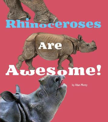 Rhinoceroses Are Awesome! by Allan Morey