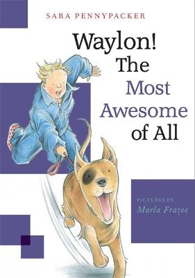 Waylon! The Most Awesome Of All: Waylon! Book 3 by Sara Pennypacker