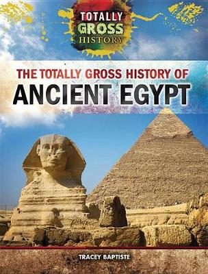 The Totally Gross History of Ancient Egypt by Tracey Baptiste