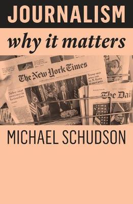 Journalism: Why It Matters by Michael Schudson