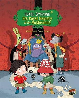 Hotel Strange Book 3: His Royal Majesty of the Mushrooms by Ferrier Katherine