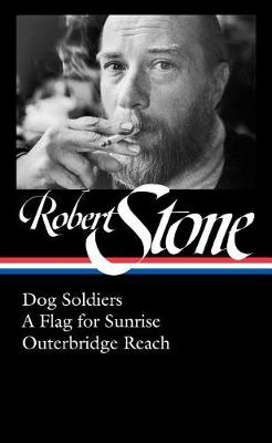 Robert Stone: Dog Soldiers, A Flag for Sunrise, Outerbridge Reach (LOA #328) by Robert Stone