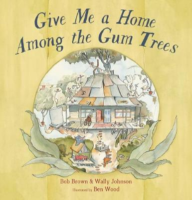 Give Me a Home Among the Gum Trees by Bob Brown