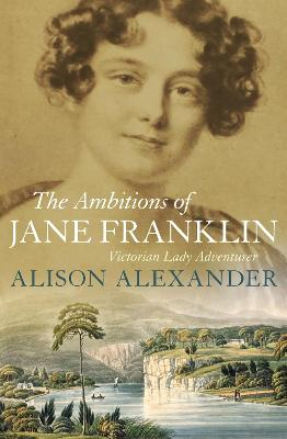 Ambitions of Jane Franklin by Alison Alexander