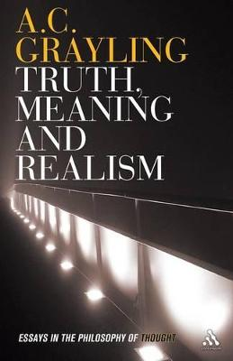 Truth, Meaning and Realism by A. C. Grayling
