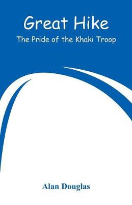 Great Hike: The Pride of the Khaki Troop by Alan Douglas