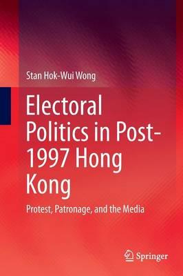 Electoral Politics in Post-1997 Hong Kong by Stan Hok-Wui Wong