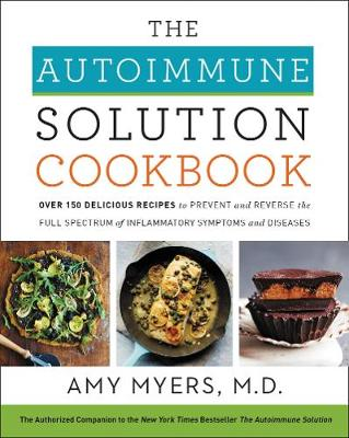 The Autoimmune Solution Cookbook by Amy Myers