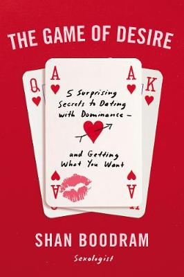 The Game of Desire: 5 Surprising Secrets to Dating with Dominance--and Getting What You Want by Shannon Boodram