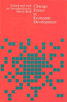 Chicago Essays in Economic Development by David Wall