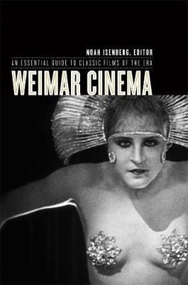 Weimar Cinema: An Essential Guide to Classic Films of the Era by Noah Isenberg