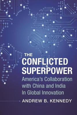 The Conflicted Superpower: America's Collaboration with China and India in Global Innovation book