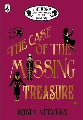 The Case of the Missing Treasure: A Murder Most Unladylike Mini Mystery by Robin Stevens