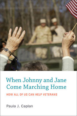 When Johnny and Jane Come Marching Home by Paula Caplan