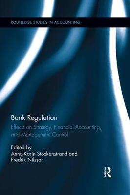 Bank Regulation: Effects on Strategy, Financial Accounting and Management Control by Anna-Karin Stockenstrand