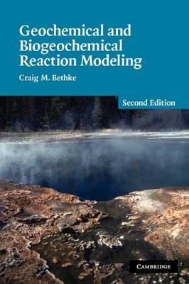 Geochemical and Biogeochemical Reaction Modeling by Craig M. Bethke