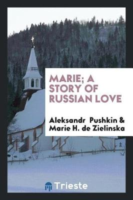 Marie; A Story of Russian Love by Aleksandr Pushkin