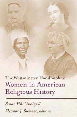 The Westminster Handbook to Women in American Religious History by Susan Hill Lindley