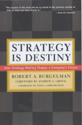 Strategy Is Destiny by Robert A. Burgelman