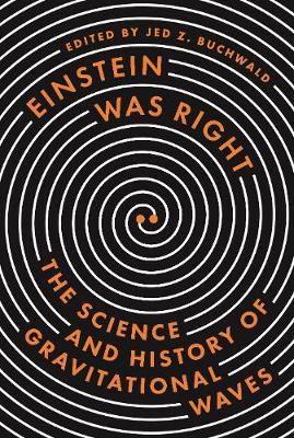 Einstein Was Right: The Science and History of Gravitational Waves by Alessandra Buonanno