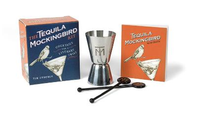 The Tequila Mockingbird Kit: Cocktails with a Literary Twist by Tim Federle