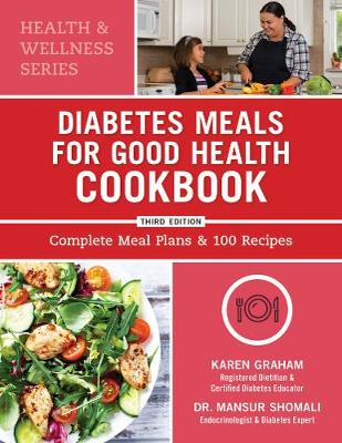Diabetes Meals for Good Health Cookbook: Complete Meal Plans and 100 Recipes by Karen Graham
