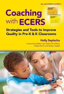 Coaching with ECERS: Strategies and Tools to Improve Quality in Pre-K and K Classrooms by Holly Seplocha