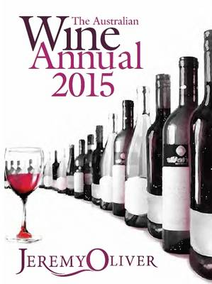 The Australian Wine Annual 2015 by Jeremy Oliver