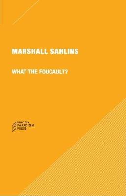What the Foucault? 6e by Marshall Sahlins