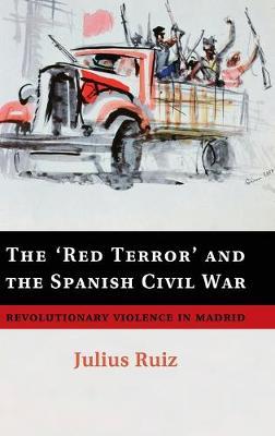 'Red Terror' and the Spanish Civil War by Julius Ruiz
