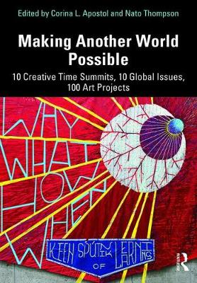 Making Another World Possible: 10 Creative Time Summits, 10 Global Issues, 100 Art Projects book
