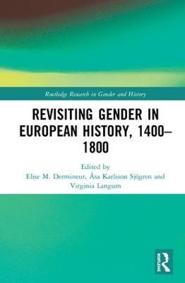 Revisiting Gender in European History, 1400-1800 by Elise M. Dermineur