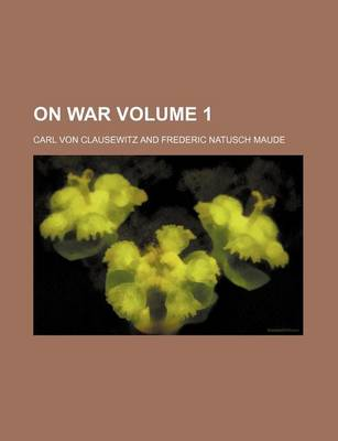 On War Volume 1 by Carl von Clausewitz