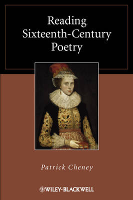 Reading Sixteenth-Century Poetry by Patrick Cheney