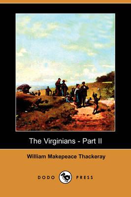 The Virginians - Part II (Dodo Press) by William Makepeace Thackeray