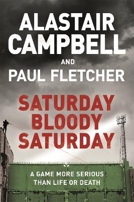 Saturday Bloody Saturday by Alastair Campbell
