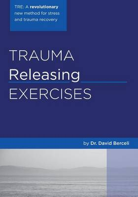 Trauma Releasing Exercises (Tre) by David Berceli