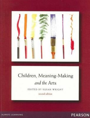 Children, Meaning-Making and the Arts by Susan Wright