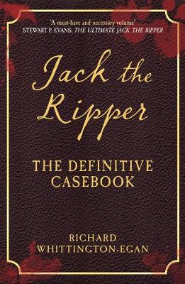 Jack the Ripper: The Definitive Casebook by Richard Whittington-Egan