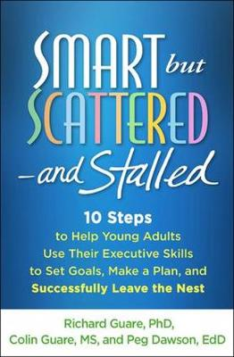 Smart but Scattered--and Stalled: 10 Steps to Help Young Adults Use Their Executive Skills to Set Goals, Make a Plan, and Successfully Leave the Nest by Colin Guare