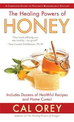 Healing Powers Of Honey by Cal Orey
