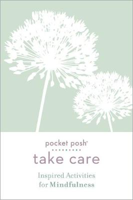 Pocket Posh Take Care: Inspired Activities for Mindfulness book