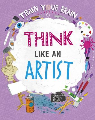 Train Your Brain: Think Like an Artist by Alex Woolf