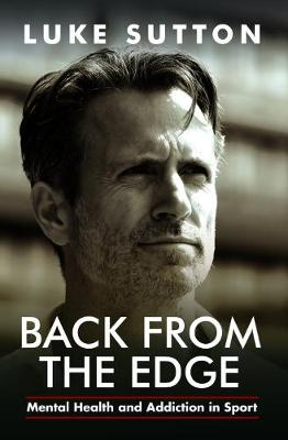 Back from the Edge: Mental Health and Addiction in Sport by Luke Sutton