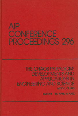 The Chaos Paradigm, Developments and Applications in Engineering and Science by Richard A. Katz