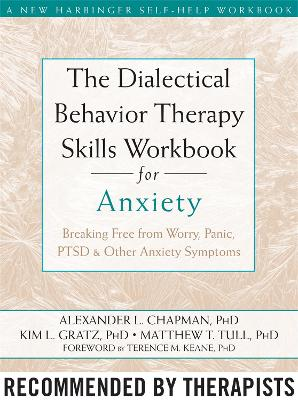 The Dialectical Behaviour Therapy Skills Workbook for Anxiety by Alexander L. Chapman