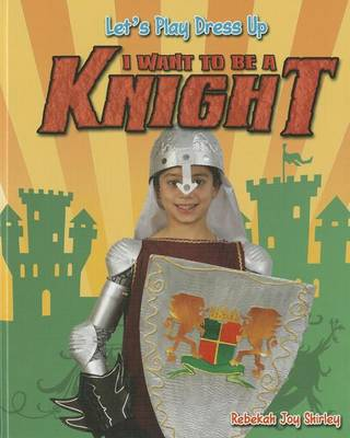 I Want to Be a Knight by Rebekah Joy Shirley
