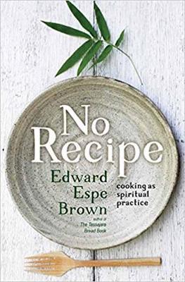 No Recipe by Edward Espe Brown
