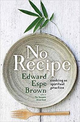 No Recipe by Edward Espe Brown