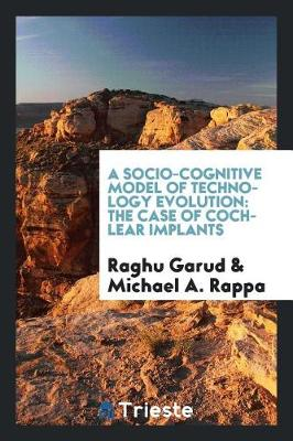 Socio-Cognitive Model of Technology Evolution by Raghu Garud